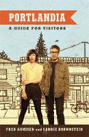 Portlandia: A Guide for Visitors