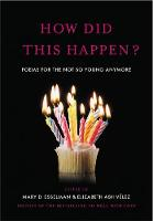 How Did This Happen?: Poems for the...