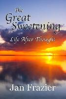 The Great Sweetening: Life After Thought