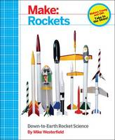 Make : Rockets: Down-to-Earth Rocket...