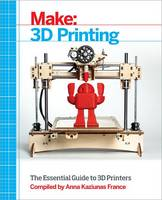 Make: 3D Printing: The Essential ...