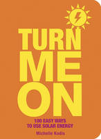 Turn Me On: 100 Easy Ways to Use ...