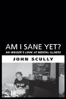 Am I Sane Yet?: An Insider's Look at...