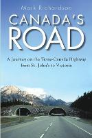 Canada's Road: A Journey on the...