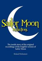 Sailor Moon Reflections: The Inside...
