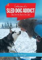 Confessions of a Sled Dog Addict:...