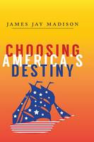 Choosing America's Destiny