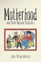 Motherhood and Other Natural Disasters
