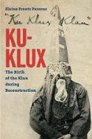 Ku-Klux: The Birth of the Klan During...