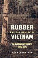 Rubber and the Making of Vietnam: An...