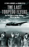 The Last Torpedo Flyers: The True...