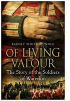 Of Living Valour: The Story of the...
