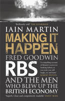 Making it Happen: Fred Goodwin, RBS...