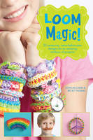 Loom Magic!: 25 Awesome,...