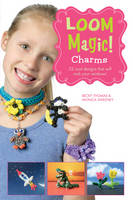 Loom Magic Charms!: 25 Cool Designs...