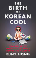 The Birth of Korean Cool: How One...