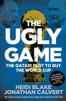 The Ugly Game: The Qatari Plot to Buy...