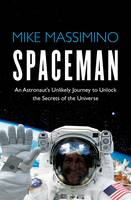 Spaceman: An Astronaut's Unlikely...