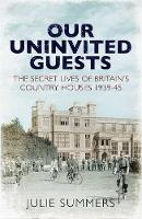 Our Uninvited Guests: The Secret Life...