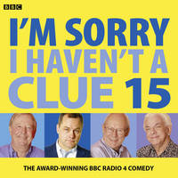I'm Sorry I Haven't a Clue: Volume 15