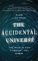 The Accidental Universe: The World ...