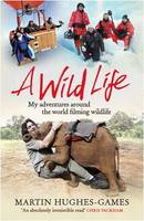 A Wild Life: My Adventures Around the...