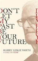 Don't Let My Past Be Your Future: A...