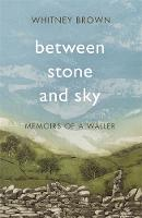 Between Stone and Sky: Memoirs of a...