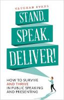 Stand, Speak, Deliver!: How to ...