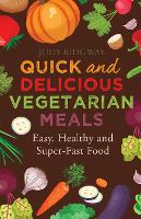 Quick and Delicious Vegetarian Meals:...