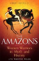 A Brief History of the Amazons: Women...