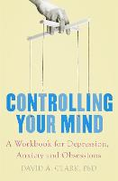 Controlling Your Mind: A Workbook for...