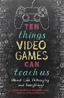 Ten Things Video Games Can Teach Us:...