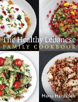 The Healthy Lebanese Family Cookbook:...