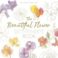 The Beautiful Flower Dot-to-Dot Book:...
