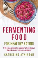 Fermenting Food for Healthy Eating:...