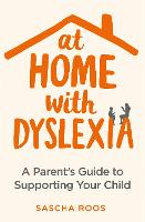 At Home with Dyslexia: A Parent's...