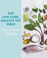 The Low-Carb, Healthy Fat Bible