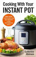 Cooking With Your Instant Pot: Quick,...