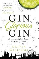 Gin Glorious Gin: How Mother's Ruin...