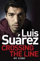 Luis Suarez: Crossing the Line - My...