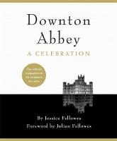 Downton Abbey - A Celebration: The...