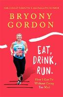 Eat, Drink, Run.: How I Got Fit...