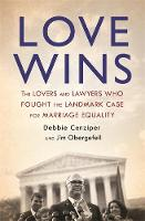 Love Wins: The Lovers and Lawyers Who...