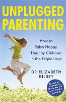 Unplugged Parenting: How to Raise...
