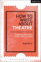 How to Write About Theatre: A Manual...