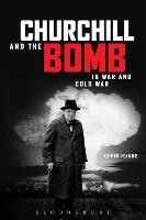 Churchill and the Bomb: In War and...