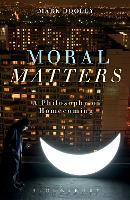 Moral Matters: A Philosophy of...