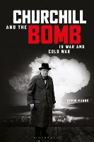 Churchill and the Bomb in War and ...