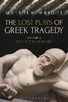 The Lost Plays of Greek Tragedy:...